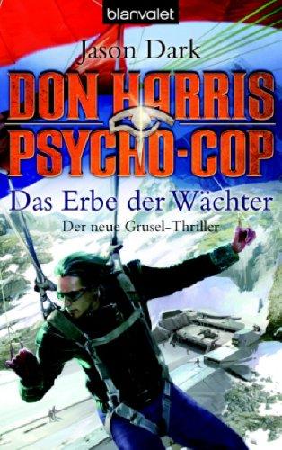 Don Harris, Psycho-Cop - Das Erbe der Wächter: Der neue Grusel-Thriller Jason Dark - Don Harris, Psycho-Cop - Das Erbe der Wächter: Der neue Grusel-Thriller Jason Dark