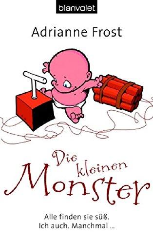 9783442366767: Die kleinen Monster: Alle finden sie süß. Ich auch. Manchmal...