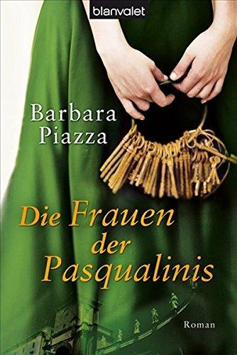 Die Frauen der Pasqualinis : Roman - Barbara Piazza