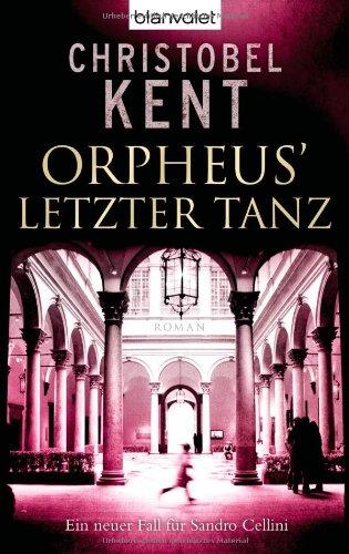Orpheus' letzter Tanz - Ein neuer Fall für Sandro Cellini: Roman - Kent, Christobel