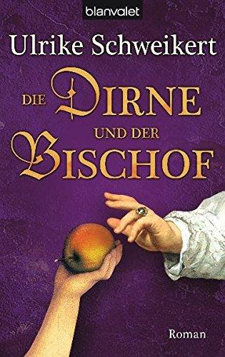 Die Dirne und der Bischof : Roman. Blanvalet ; 37453 - Schweikert, Ulrike