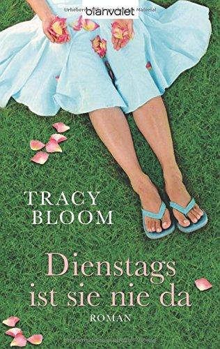 Dienstags ist sie nie da: Roman - Tracy Bloom