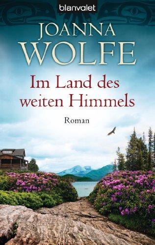 Im Land des weiten Himmels: Roman: Joanna Wolfe