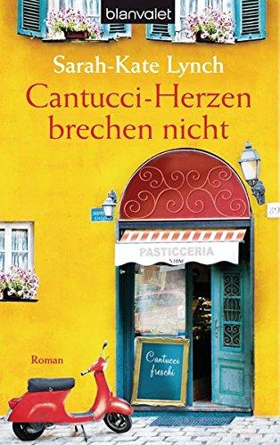Cantucci-Herzen brechen nicht: Roman: Lynch, Sarah-Kate
