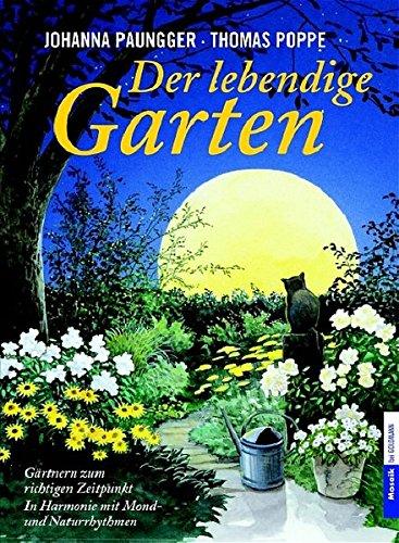 9783442390656: Der lebendige Garten: Gärtnern zum richtigen Zeitpunkt in Harmonie mit Mond- und Naturrhythmen