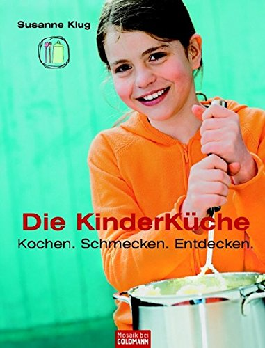 9783442391028: Die Kinderküche: Kochen, schmecken, entdecken