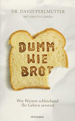 9783442392575: Dumm wie Brot: Wie Weizen schleichend Ihr Gehirn zerstört