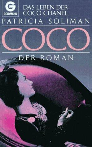 Coco : das Leben der Coco Chanel ; der Roman. Aus dem Amerikan. von Gloria Ernst / Goldmann ; 41151 - Soliman, Patricia