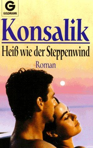 Heiss wie der Steppenwind : Roman. Goldmann: Konsalik, Heinz G.: