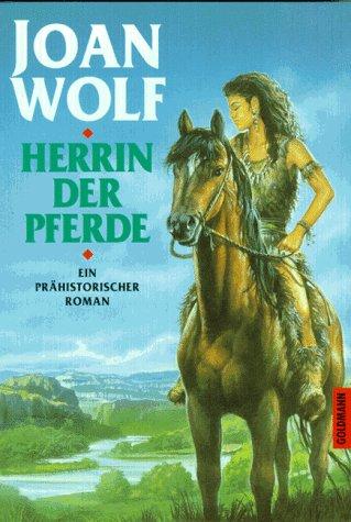 Herrin der Pferde Ein prähistorischer Roman. (344242478X) by Wolf, Joan
