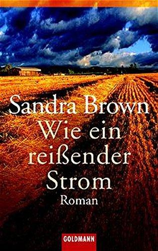 Wie ein reißender Strom: Roman (Goldmann Allgemeine Reihe) - Brown, Sandra