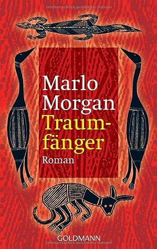 Traumfänger die Reise einer Frau in die Welt der Aborigines in eine spirituelle Wanderung und die Erkenntnis über den Usprung der Menschheit von Marlo Morgan - Morgan, Marlo
