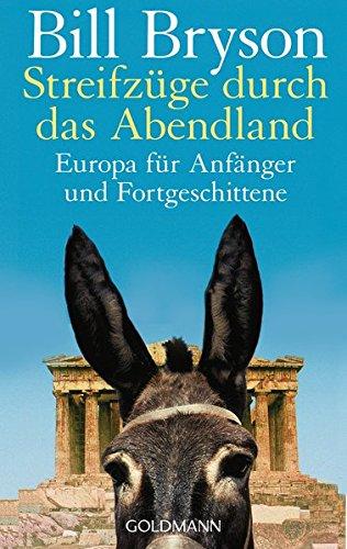 Streifzüge durch das Abendland : Europa für Anfänger und Fortgeschrittene. Aus dem Amerikan. von Claudia Holzförster / Goldmann ; 45073 - Bryson, Bill