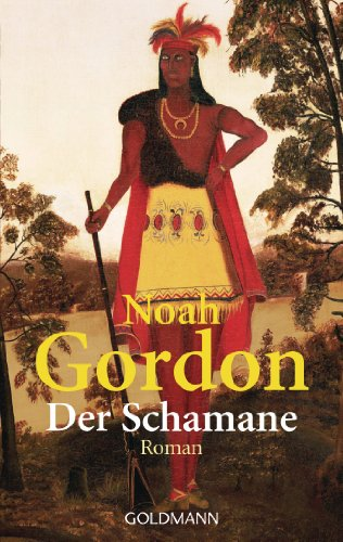 Der Schamane : Roman. - signiert: Gordon, Noah