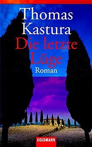 Die letzte Lüge (Goldmann Allgemeine Reihe) Kastura, Thomas - Thomas Kastura