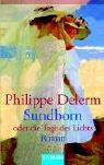 Sundborn oder Die Tage des Lichts. Roman. Aus dem Französischen von Hinrich Schmidt-Henkel. - Delerm, Philippe