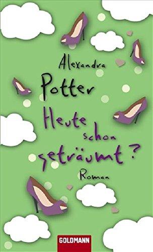 Heute schon geträumt? (3442470587) by Alexandra Potter