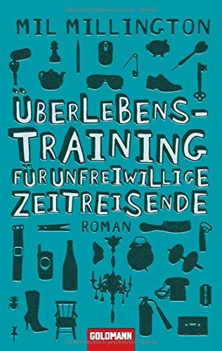 Überlebenstraining für unfreiwillige Zeitreisende : Roman. Dt. von Jörn Ingwersen, ...