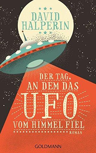 9783442473106: Der Tag, an dem das UFO vom Himmel fiel