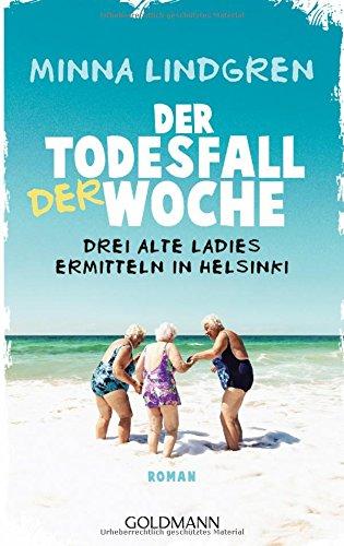9783442485604: Der Todesfall der Woche: Drei alte Ladies ermitteln in Helsinki 1 - Roman