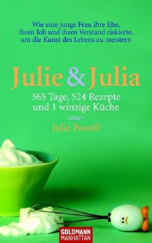 9783442542413: Julie & Julia: 365 Tage, 524 Rezepte und 1 winzige Küche