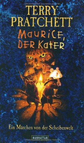 Maurice, der Kater : ein Märchen von der Scheibenwelt. Terry Pratchett. Ins Dt. übertr. von Andreas Brandhorst / Manhattan - Pratchett, Terry (Verfasser)