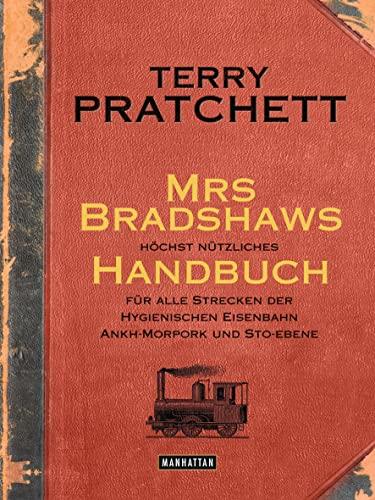 Mrs Bradshaws hochst nutzliches Handbuch fur alle Strecken der Hygienischen Eisenbahn Ankh-Morpork und Sto-Ebene - Terry Pratchett, Gerald Jung