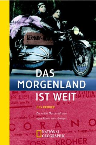 Das Morgenland ist weit. Die erste Motorradreise vom Rhein zum Ganges: Kröher, Oss
