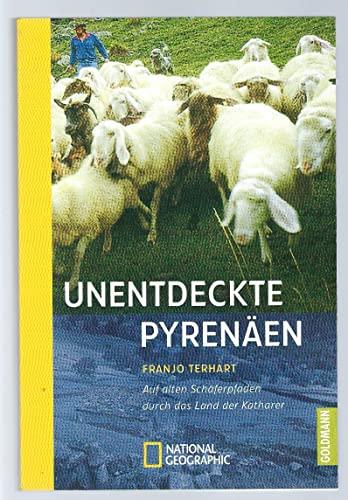 9783442711697: Unentdeckte Pyrenäen. Auf alten Schäferpfaden durch das Land der Katharer.
