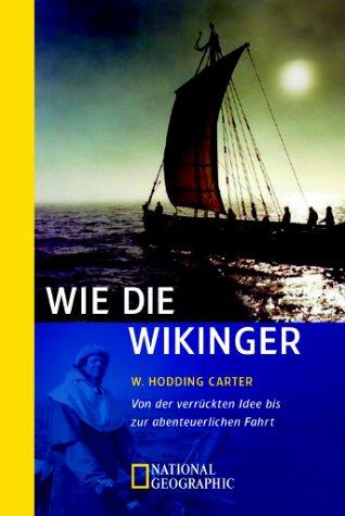 9783442711994: Wie die Wikinger. Von der verrückten Idee bis zur abenteuerlichen Fahrt.