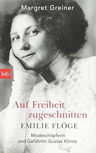 9783442714131: Auf Freiheit zugeschnitten: Emilie Flöge: Modeschöpferin und Gefährtin Gustav Klimts