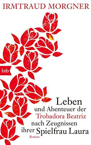 9783442715770: Leben und Abenteuer der Trobadora Beatriz nach Zeugnissen ihrer Spielfrau Laura