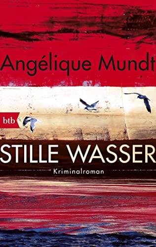 Stille Wasser: Kriminalroman - Mundt, Angelique