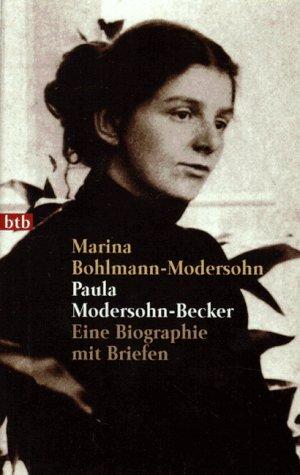 Paula Modersohn-Becker: Eine Biographie mit Briefen. - Bohlmann-Modersohn, Marina