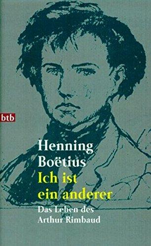 9783442721894: Ich ist ein anderer: Das Leben des Arthur Rimbaud. Romanbiographie