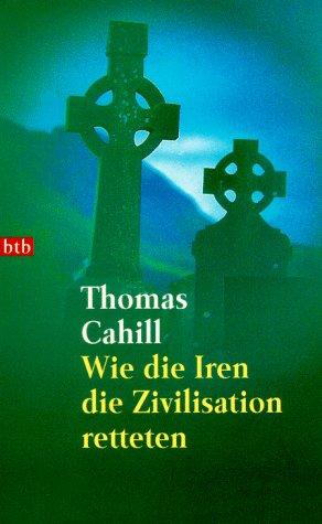 9783442722211: Wie die Iren die Zivilisation retteten.