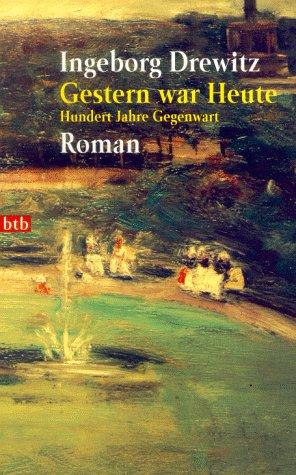 Gestern war Heute: Hundert Jahre Gegenwart. Roman - Drewitz, Ingeborg