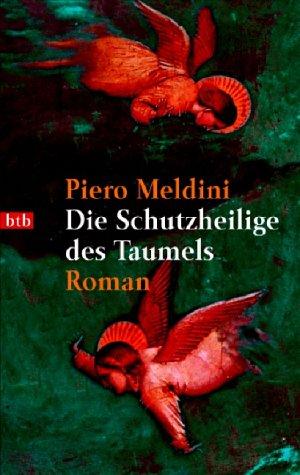Die Schutzheilige des Taumels.: Piero Meldini