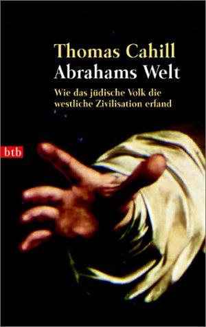 Abrahams Welt. Wie das jüdische Volk die westliche Zivilisation erfand. (3442727650) by Thomas Cahill