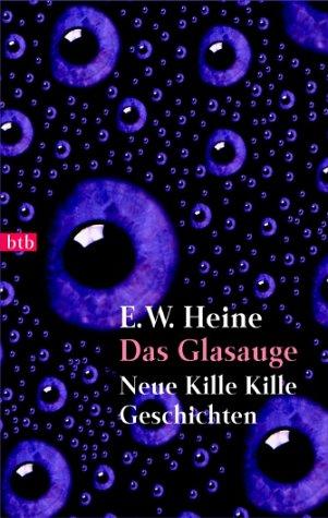 Das Glasauge. Neue Kille Kille Geschichten.: Heine, E W