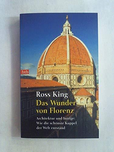 9783442730414: Das Wunder von Florenz: Architektur und Intrige: Wie die schönste Kuppel der Welt entstand