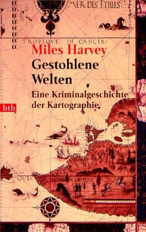 Gestohlene Welten. Eine Kriminalgeschichte der Kartografie. (3442730465) by Harvey, Miles