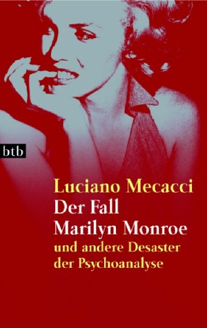 Der Fall Marilyn Monroe. Und andere Desaster: Luciano Mecacci