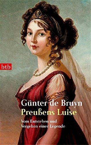 Preußens Luise: Vom Entstehen und Vergehen einer Legende - de Bruyn, Günter