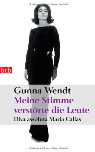 Meine Stimme verstörte die Leute. Diva assoluta Maria Callas. - Wendt, Gunna