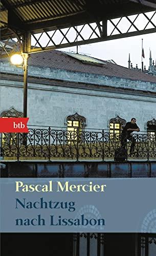 Nachtzug nach Lissabon: Roman.: Pascal Mercier