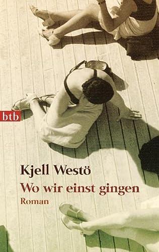 Wo wir einst gingen: Roman: Westö, Kjell