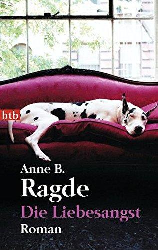 Die Liebesangst: Anne B. Ragde