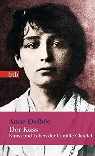9783442745432: Der Kuss: Kunst und Leben der Camille Claudel