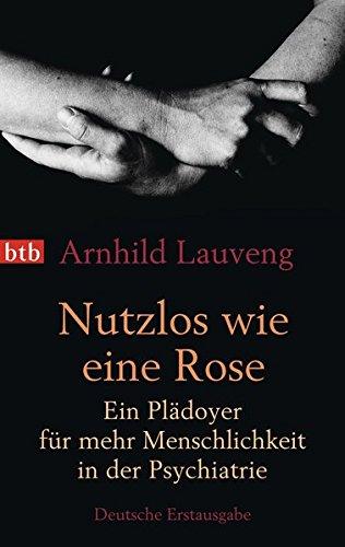 9783442745937: Nutzlos wie eine Rose: Ein Plädoyer für mehr Menschlichkeit in der Psychiatrie